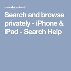Search and browse privately - iPhone & iPad - Search Help