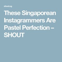 These Singaporean Instagrammers Are Pastel Perfection – SHOUT Singapore, Pastel, Cake