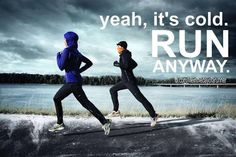 Yeah, it's cold.  Run anyway.