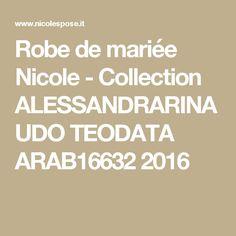 Robe de mariée Nicole - Collection ALESSANDRARINAUDO TEODATA ARAB16632 2016