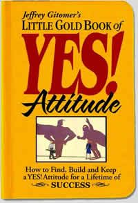 Jeffrey Gitomer's Little Gold Book of YES! Attitude: How to Find, Build, and Keep a YES! Attitude for a Lifetime of SUCCESS