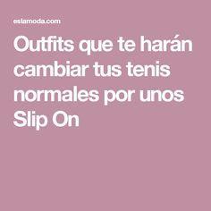 Outfits que te harán cambiar tus tenis normales por unos Slip On