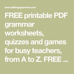 FREE printable PDF grammar worksheets, quizzes and games for busy teachers, from A to Z. FREE on-line grammar quizzes for EFL/ESL learners.