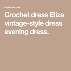 Crochet dress Eliza  vintage-style dress evening dress.