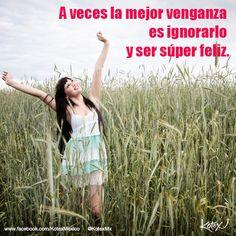 A veces la mejor venganza, es ignorarlo y ser súper feliz.   #LOVE #Amor #Quotes #Frases
