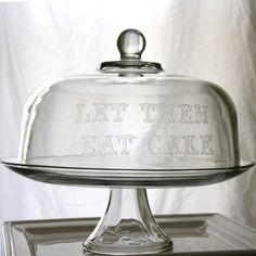 """Etched Glass Cake Stand- """"Let Them Eat Cake"""", Domed Cake Plate (cloche). Glass Etching, Etched Glass, Cake Dome, Vintage Cake Stands, French Country House, Country Living, Milk And Honey, W 6, Cake Plates"""