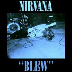 Blew by Nirvana Music Covers, Album Covers, Banda Nirvana, Donald Cobain, Nirvana Kurt Cobain, Better Music, Concert Posters, Me As A Girlfriend, Memes