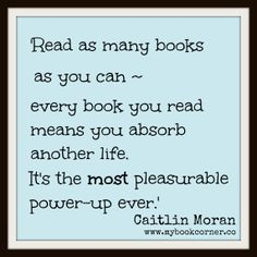 Read as many books as you can- every book you read means you absorb another life. It's the most pleasurable power-up ever.