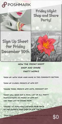 Friday Night Shop and Share Party!!! Who: You!   What: Friday Night Shop and Share Party!!!  When: Friday December 30th from 6pm EST until Midnight   Where: Poshmark   Why: To get new followers, network, buy from the fantastic closets, and maybe even get some SALES!?   *******If you sign up and don't share, you won't be invited to the party next time! Other than that, we are a very relaxed and fun group! Other