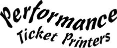 Performance Ticket Printers for all your event ticket printing needs