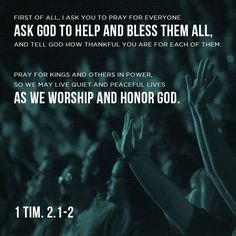 First of all, then, I urge that supplications, prayers, intercessions, and thanksgivings be made for all people, for kings and all who are in high positions, that we may lead a peaceful and quiet life, godly and dignified in every way. This is good, and it is pleasing in the sight of God our Savior, who desires all people to be saved and to come to the knowledge of the truth. 1 Timothy 2:1-4 ESV #OneWord #Pray