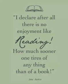 I declare after all there is no enjoyment like reading!
