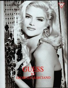 I loved Anna Nicole in the Guess Ads