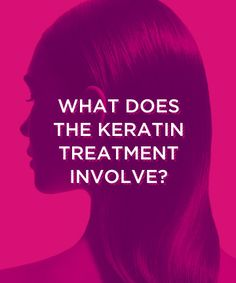 What Does a Keratin Treatment Involve?