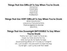 impossible to say when drunk: