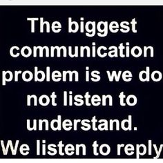 I feel like I am always with ppl that are doing this.  We need to try to absorb and understand what we are told.