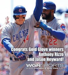 Congratulations to Chicago Cubs Anthony Rizzo and Jason Heyward!