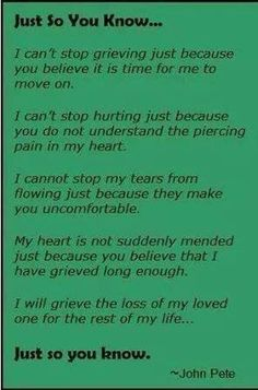 Dont tell me to move on.. you have no idea how deep this hole in me.. that will never be the same or filled. Just because you too had lost someone and moved on in a snap, doesn't mean I too can do that. Let me grieve in my time and way as i let you do yours.
