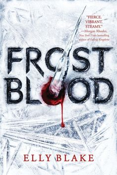 Cover Reveal: Frostblood (Frostblood Saga #1) by Elly Blake  -On sale January 2017 by Little Brown Books for Young Reader -Seventeen-year-old Ruby is a fireblood who must hide her powers of heat and flame from the cruel frostblood ruling class that wants to destroy all that are left of her kind. So when her mother is killed for protecting her and rebel frostbloods demand her help to kill their rampaging king, she agrees.
