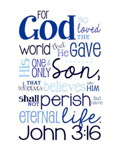 *For God so loved the world that he gave his one and only Son... John 3:16. Bible verse. Quote