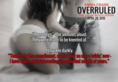 Overruled by Emma Chase. Releasing April 28th!! http://themosttreasure.blogspot.ca/2015/04/coming-soon-overruled-by-emma-chase.html