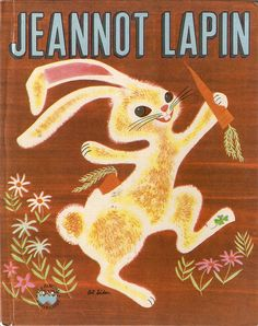 """Jeannot Lapin"", Gautier-Langerau 1953, copyright Wonder Books 1952. Illustrated by Art Seiden. We have this book in English. It's called Soony The Lucky Bunny"