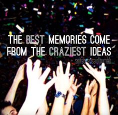 Quote Quotes Quoted Quotation Quotations soitsbeensaid party friends friendship Friday the best memories come from the craziest ideas