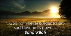 A Baha'i quite from Baha'u'llah for your spiritual contemplation, edification and meditation.