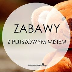 ZABAWY Z PLUSZOWYM MISIEM – Przedszkolankowo Teddy Bear Day, Baby Club, Kids And Parenting, Art For Kids, Diy And Crafts, Kindergarten, Food And Drink, Education, Fruit