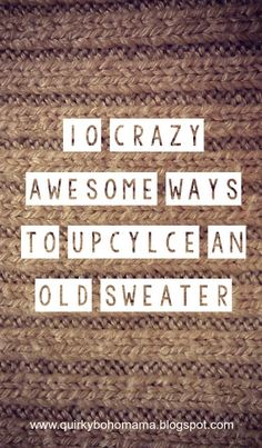 10 Crazy Awesome Ways to Upcylce an Old Sweater {Frugal DIY} #diy #winterdiy