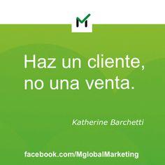 "Frases de #Marketing: ""Haz un cliente no una venta"". Katherine Barchetti"