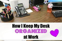 how I keep my desk organized at work