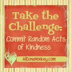 Random Acts of Kindness series on Alldonemonkey - Bloggers from around the world share random acts of kindness they have committed with their children