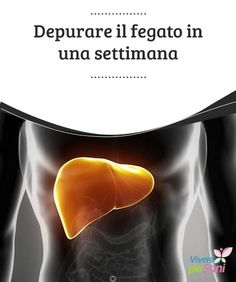 Depurare il #fegato in una settimana  Consigli #alimentari per #depurare il fegato in una #settimana