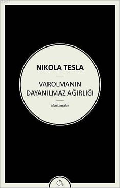 The Unbearable Weight of Being - Nikola Tesla - Merle Book Suggestions, Book Recommendations, The Secret Book, The Book, Books To Read, My Books, Film Script, Nikola Tesla, Book Names