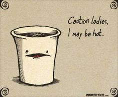 Caution ladies,  I may be hot.