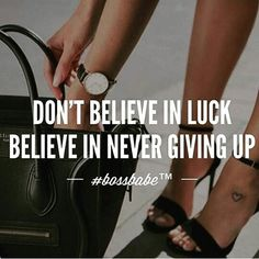 Never give up! #bossbabe