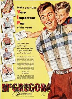 """Make your Dad Very Important Pop of the year!"" ~ 1950s Father's Day ad for McGregor Shirts."