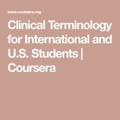 Clinical Terminology for International and U.S. Students | Coursera Auditory Learning, University Of Pittsburgh, Clinic, How To Find Out, Health Care, Students, How To Apply, Medical, Medical Doctor