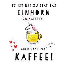Es ist #nie zu spät das #Einhorn  zu #satteln ... ABER erst mal #Kaffee !   #herzallerliebst #spruch #Sprüche #spruchdestages #motivation #thinkpositive ⚛ #themessageislove #pokamax #unicorn  Teilen und Erwähnen absolut erwünscht