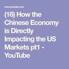 (16) How the Chinese Economy is Directly Impacting the US Markets pt1 - YouTube