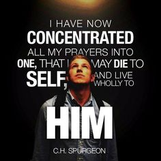 """WEBSTA @ vegaslady42 - """"I have now concentrated all my prayers into one, that I may die to self, and live wholly to Him."""" (C.H. Spurgeon)#CHSpurgeon #CharlesSpurgeon"""