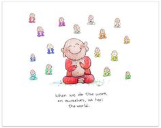 *Today's Buddha Doodle* - How to Heal the World.When we do the work on ourselves, we heal the world. Baby Buddha, Little Buddha, Buddah Doodles, Buddha Thoughts, Inside Job, Spiritual Quotes, Spiritual Path, Love And Light, Illustrations