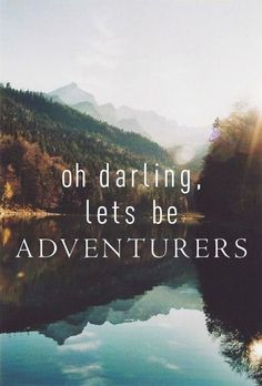 Travel quote: Oh darling, let's be adventurers