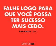 """""""Falhe logo para que você possa ter sucesso mais cedo"""". Tom Kelley - IDEO"""