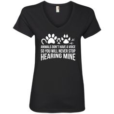 Animals Don't Have A Voice - Ladies V Neck.  #rescue #animal #pets #fashion #shopping #v-neck