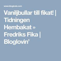 Vaniljbullar till fikat! | Tidningen Hembakat » Fredriks Fika | Bloglovin'