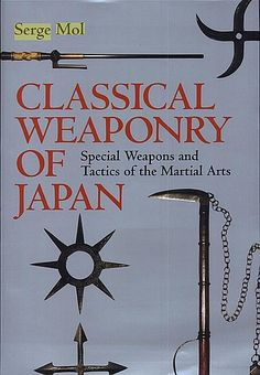 Classical Weaponry of Japan: Special Weapons and Tactics of the Martial Arts. Serge Mol, 2003. This is an in-depth study of more than 100 special weapons developed for uses part of the armoury of the traditional martial arts of Japan.