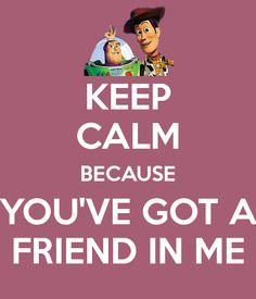 Keep Calm because you've got a friend in me- Toy Story Keep Calm Disney, Disney Love, Disney Stuff, Disney Magic, Walt Disney, Keep Calm Posters, Keep Calm Quotes, Toy Story, Keep Calm And Love