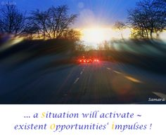 ... a #situation will #activate ~ existent #opportunities' #impulses !